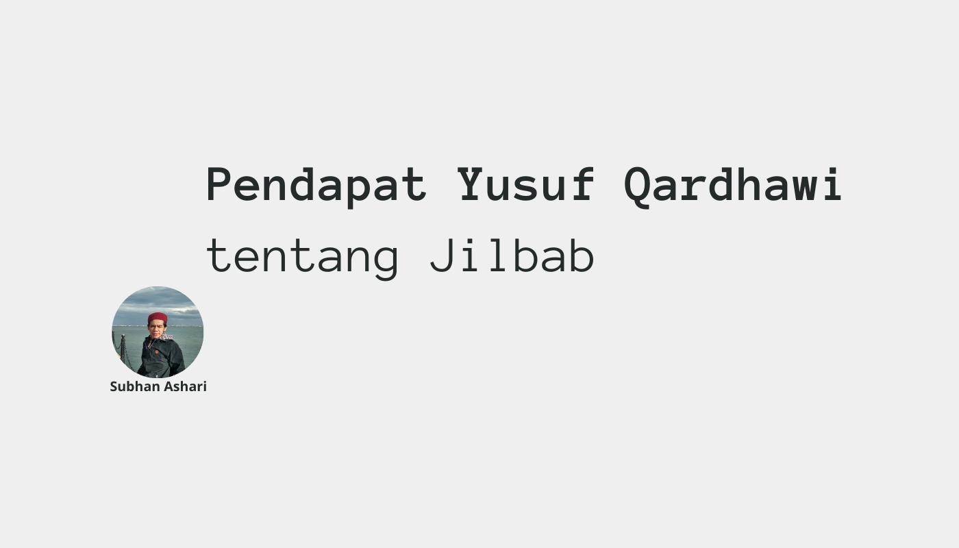 Pendapat yusuf qardhawi tentang jilbab